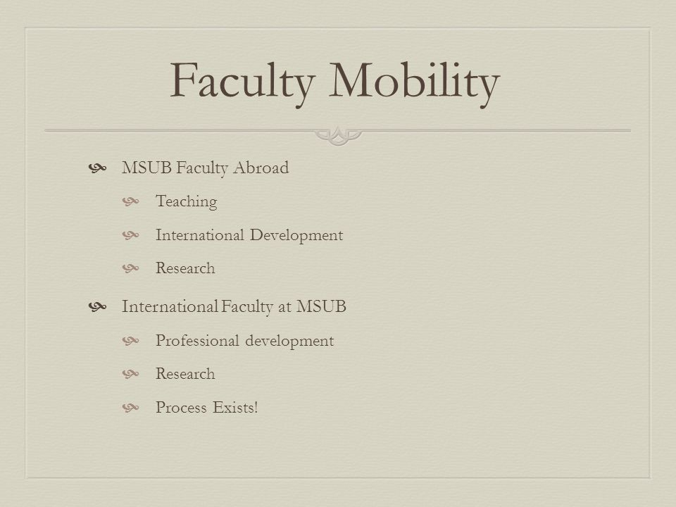 Faculty Mobility MSUB Faculty Abroad Teaching International Development Research International Faculty at MSUB Professional development Research Process Exists!