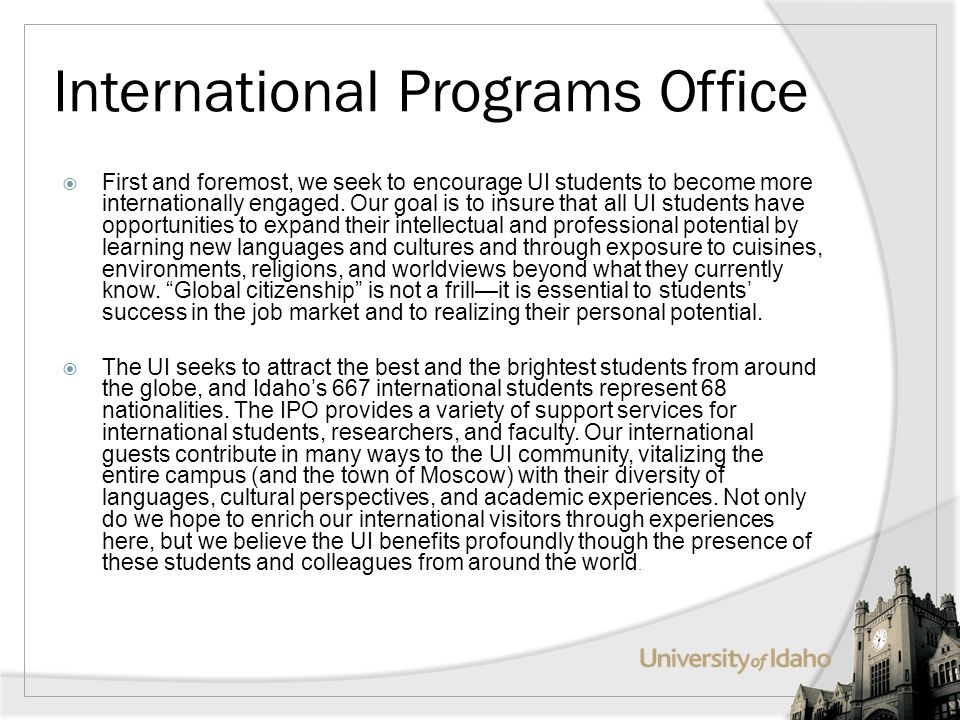 International Programs Office First and foremost, we seek to encourage UI students to become more internationally engaged.