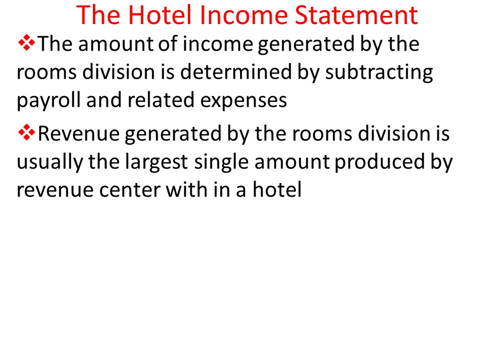 The Hotel Income Statement The amount of income generated by the rooms division is determined by subtracting payroll and related expenses Revenue gene