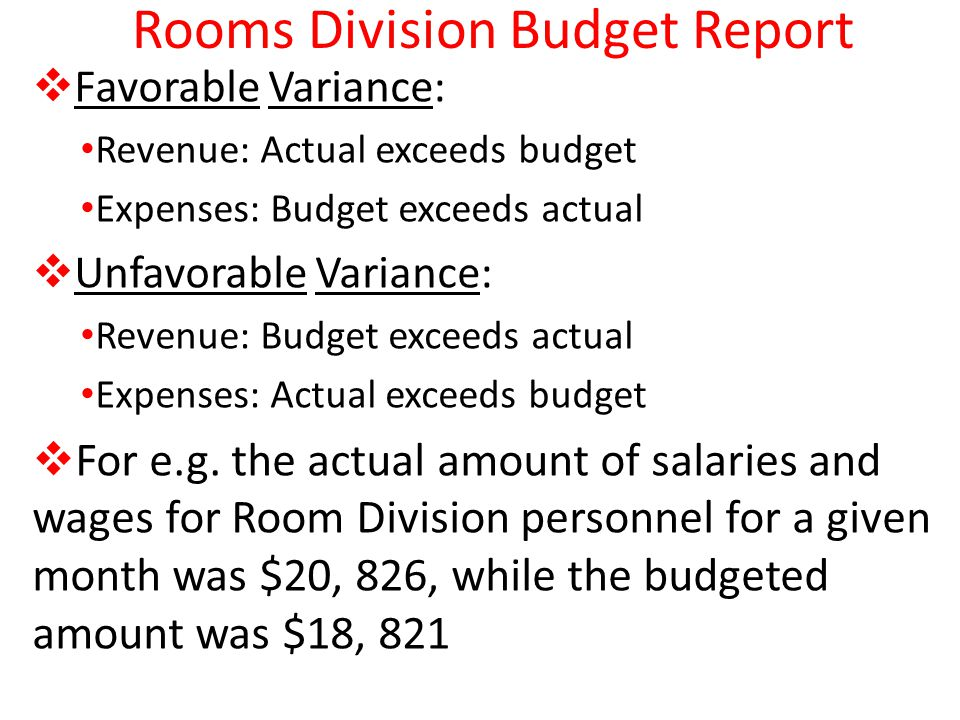 Rooms Division Budget Report Favorable Variance: Revenue: Actual exceeds budget Expenses: Budget exceeds actual Unfavorable Variance: Revenue: Budget