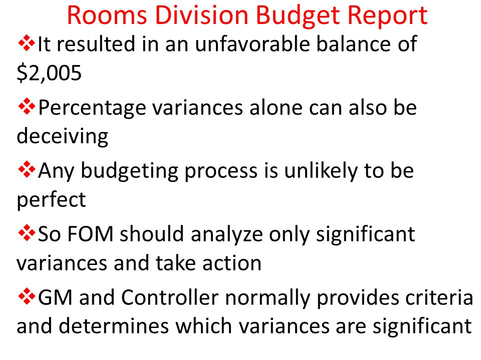 Rooms Division Budget Report It resulted in an unfavorable balance of $2,005 Percentage variances alone can also be deceiving Any budgeting process is