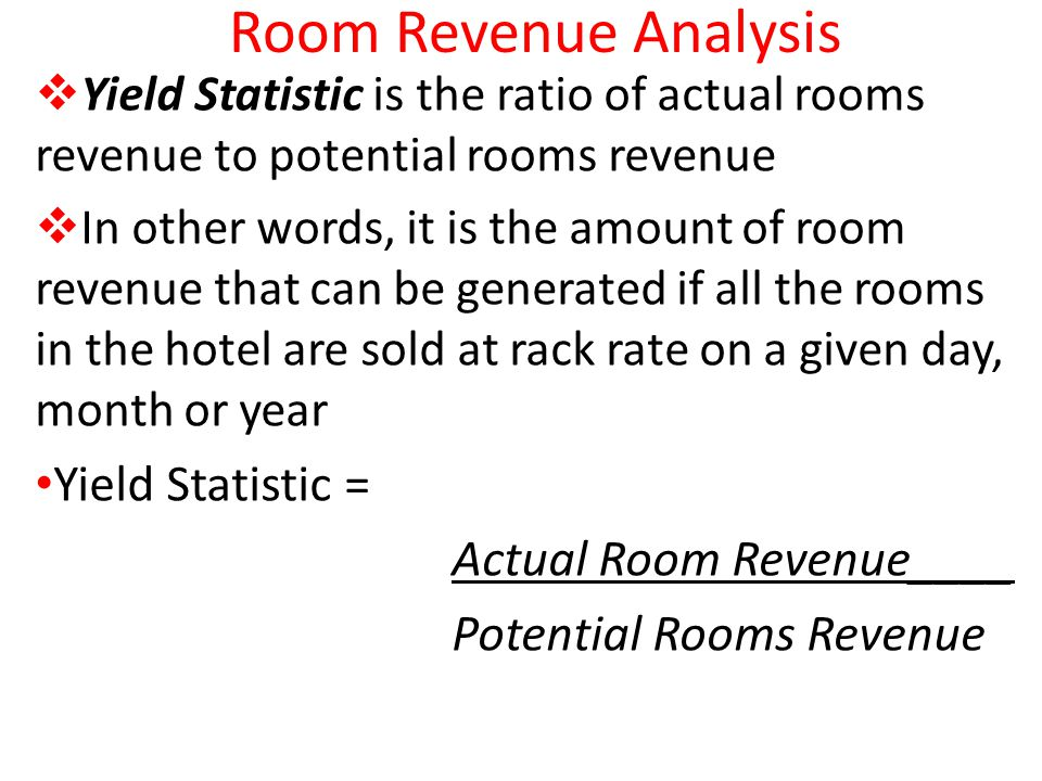 Room Revenue Analysis Yield Statistic is the ratio of actual rooms revenue to potential rooms revenue In other words, it is the amount of room revenue