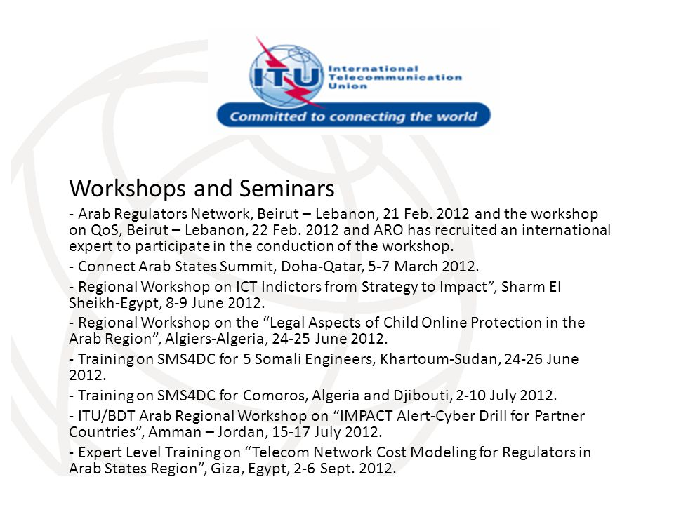 Workshops and Seminars - Arab Regulators Network, Beirut – Lebanon, 21 Feb. 2012 and the workshop on QoS, Beirut – Lebanon, 22 Feb. 2012 and ARO has r