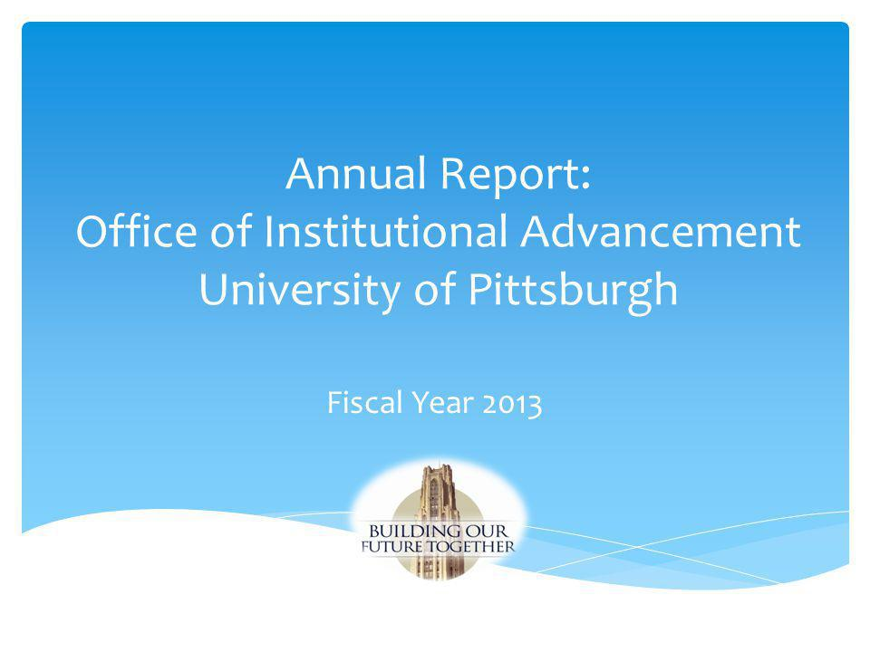 Annual Report: Office of Institutional Advancement University of Pittsburgh Fiscal Year 2013