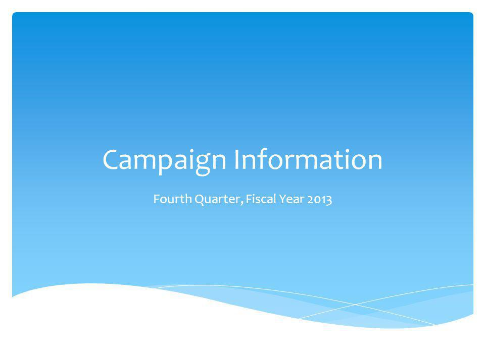 Campaign Information Fourth Quarter, Fiscal Year 2013
