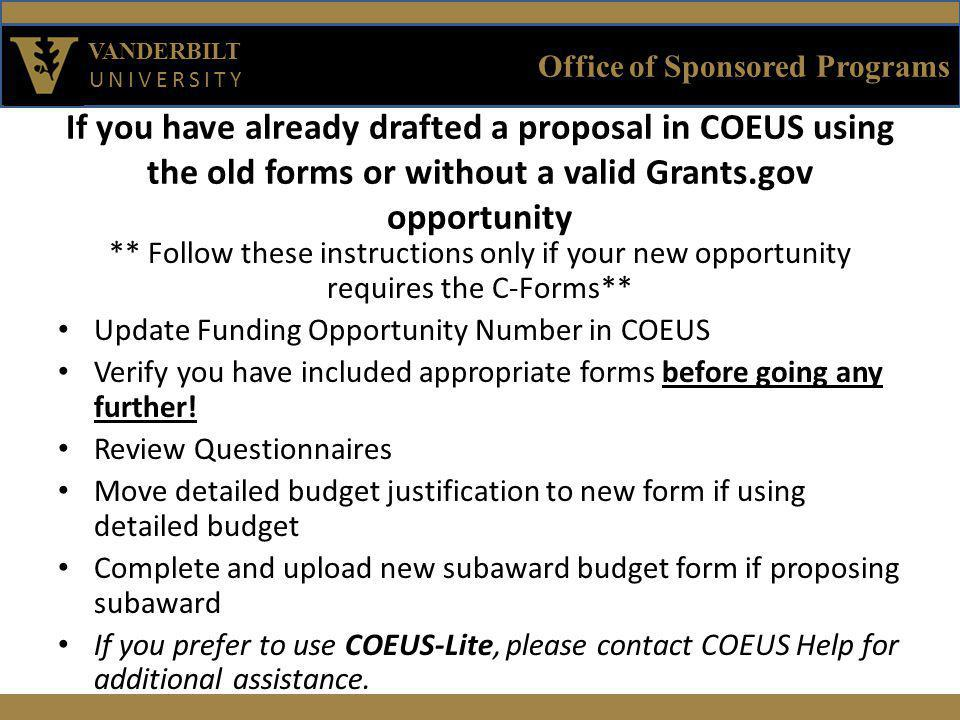 Office of Sponsored Programs VANDERBILT UNIVERSITY Update Funding Opportunity Number in COEUS If you have already drafted your proposal using a Funding Opportunity Number that utilizes the ADOBE B Forms, you will need to update your Opportunity to one that uses the new C- Forms.