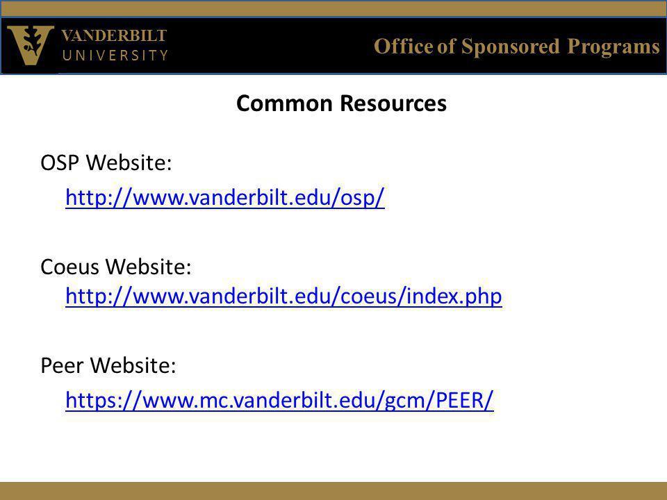 Office of Sponsored Programs VANDERBILT UNIVERSITY Common Resources OSP Website: http://www.vanderbilt.edu/osp/ Coeus Website: http://www.vanderbilt.edu/coeus/index.php http://www.vanderbilt.edu/coeus/index.php Peer Website: https://www.mc.vanderbilt.edu/gcm/PEER/
