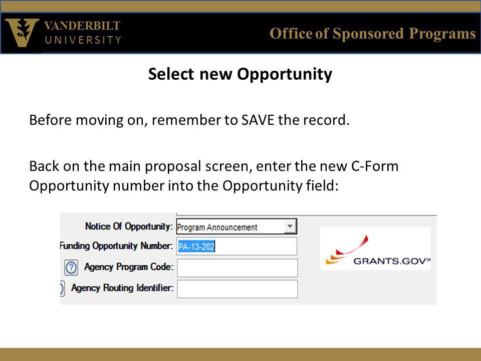 Office of Sponsored Programs VANDERBILT UNIVERSITY Select new Opportunity (continued) Return to menu Action -> Grants.Gov where your new Opportunity should be available to select.