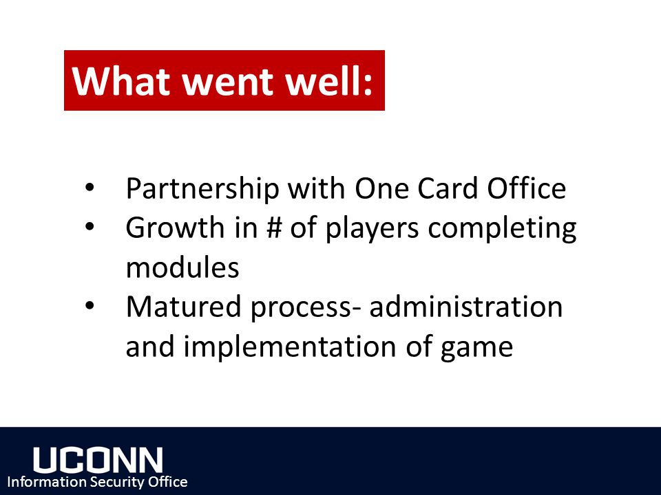 Partnership with One Card Office Growth in # of players completing modules Matured process- administration and implementation of game Information Secu