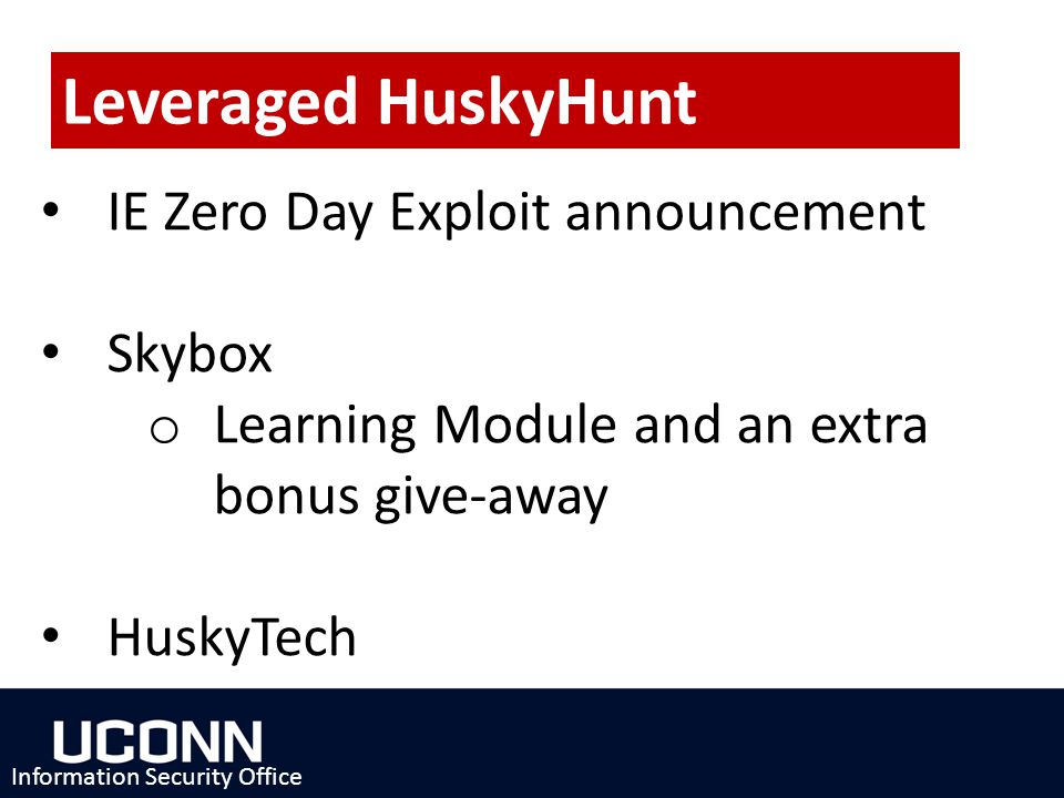 Leveraged HuskyHunt IE Zero Day Exploit announcement Skybox o Learning Module and an extra bonus give-away HuskyTech Information Security Office