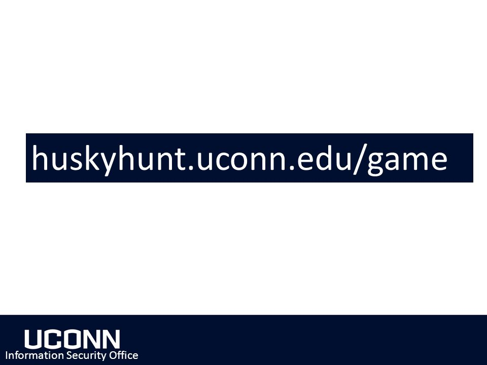 huskyhunt.uconn.edu/game Information Security Office