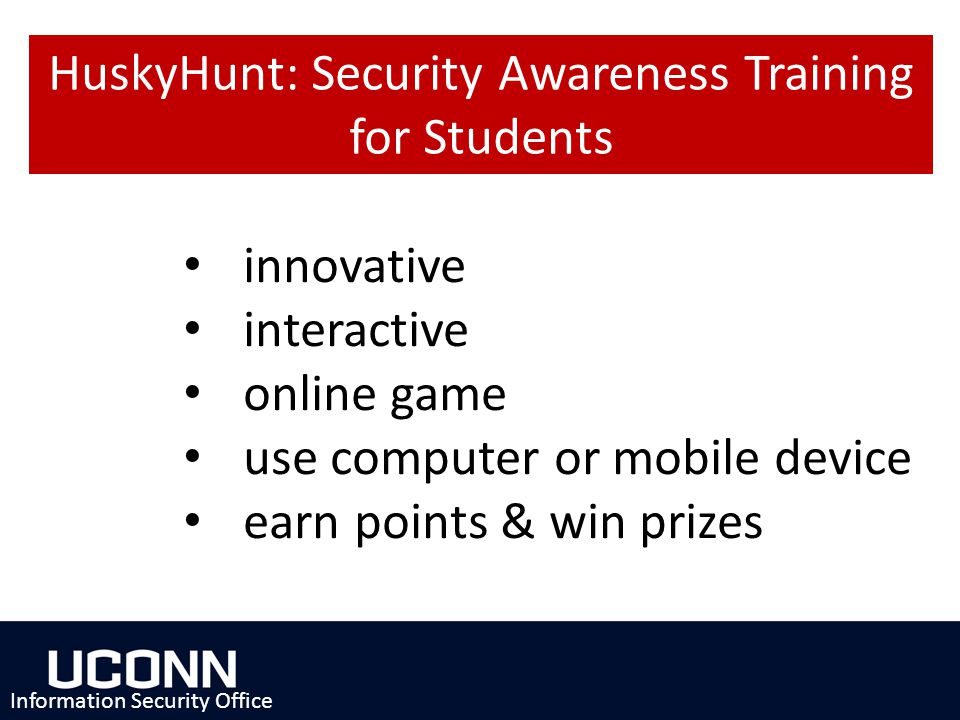 innovative interactive online game use computer or mobile device earn points & win prizes Information Security Office HuskyHunt: Security Awareness Training for Students