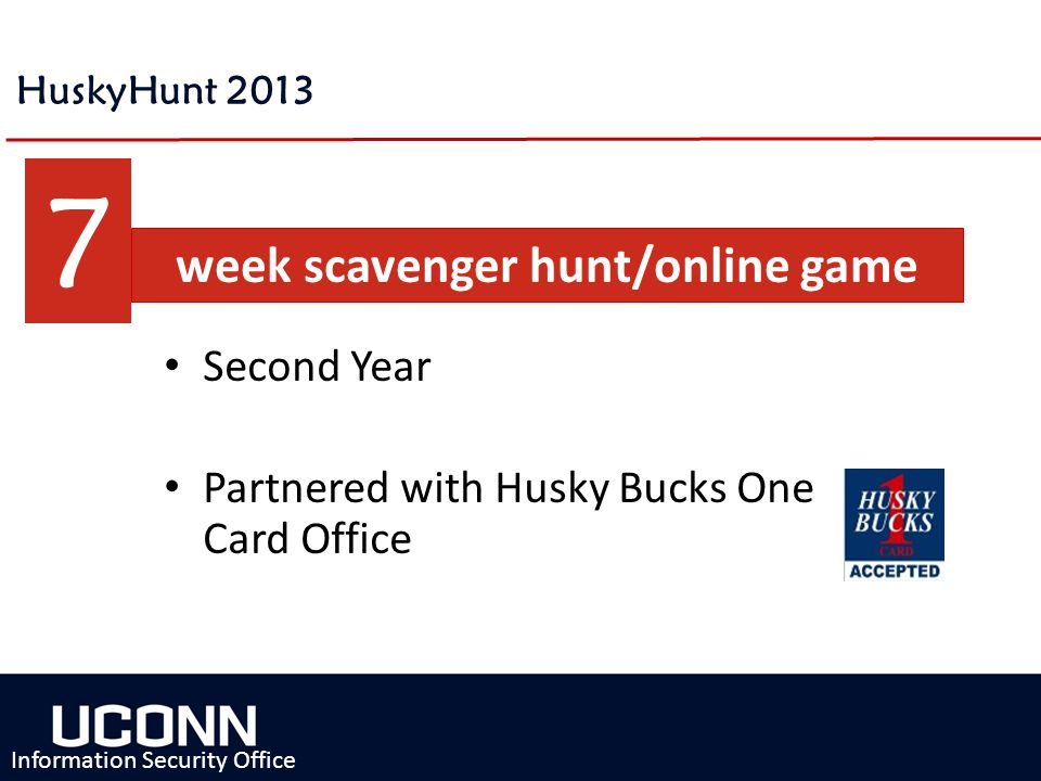 7 HuskyHunt 2013 week scavenger hunt/online game Second Year Partnered with Husky Bucks One Card Office Information Security Office