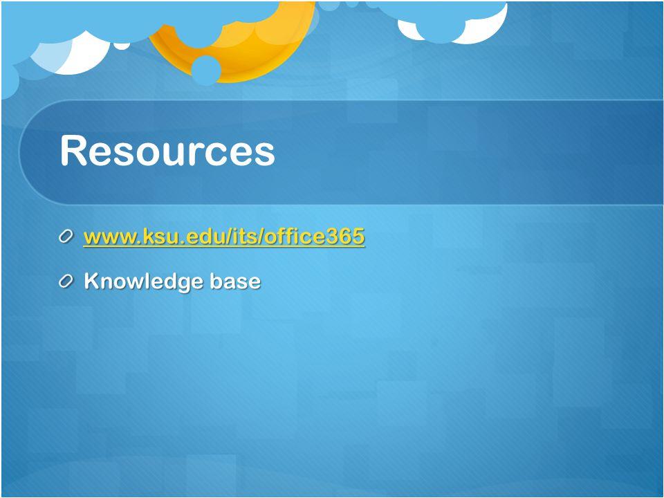 Resources www.ksu.edu/its/office365 Knowledge base