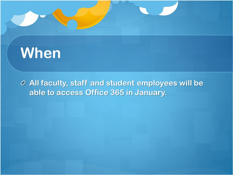 When All faculty, staff and student employees will be able to access Office 365 in January.