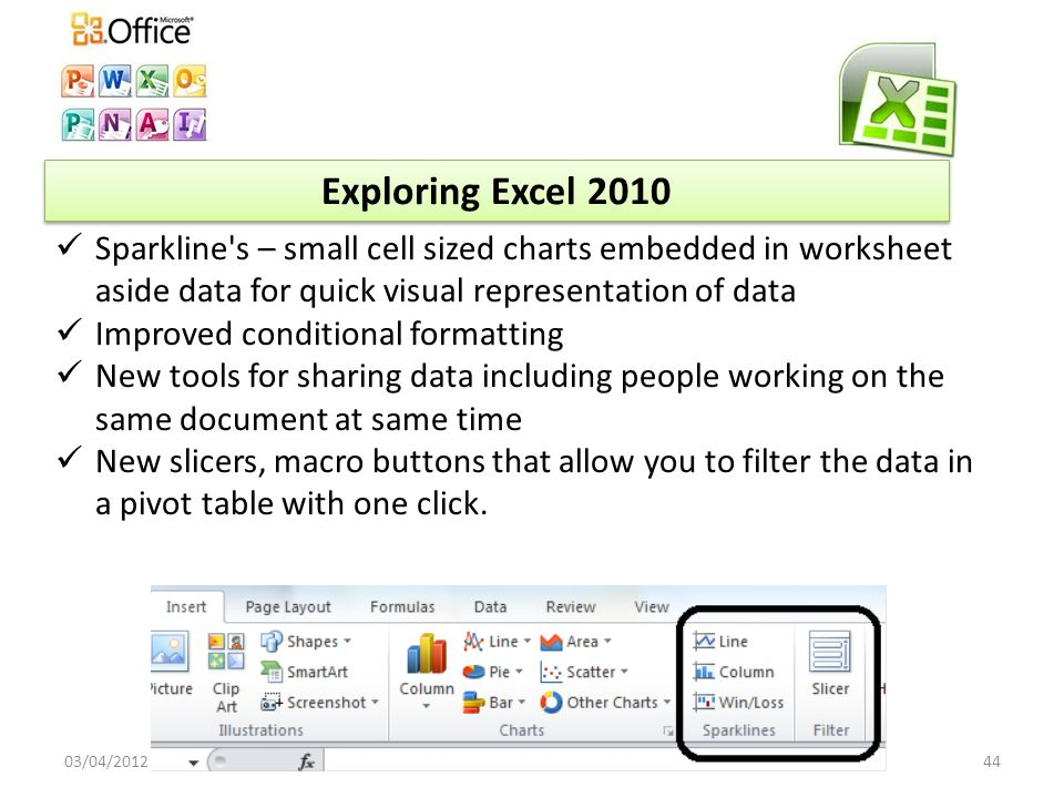 Exploring Word 2010 03/04/201243 New features Navigation Pane: document map – search and much more New formatting tools More smart art Added special effects New tool for screenshots Improved document sharing – can see when someone is working on the document