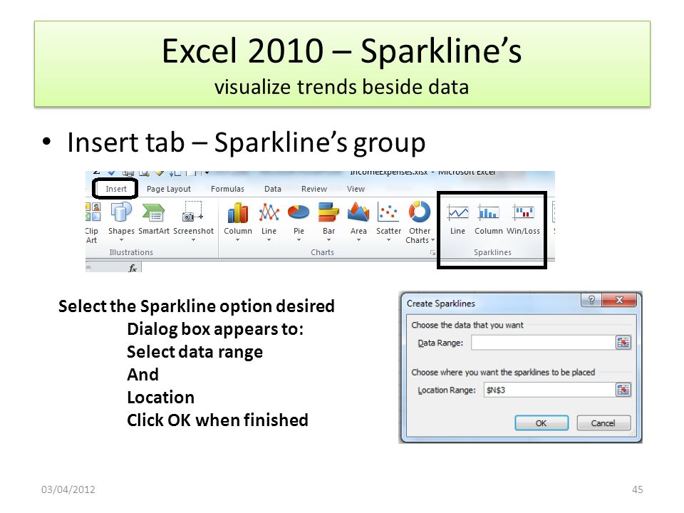 Sparkline s – small cell sized charts embedded in worksheet aside data for quick visual representation of data Improved conditional formatting New tools for sharing data including people working on the same document at same time New slicers, macro buttons that allow you to filter the data in a pivot table with one click.