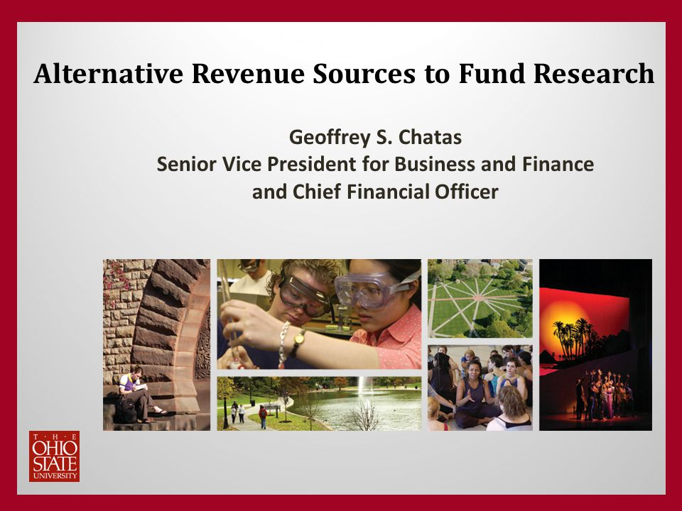 Alternative Revenue Sources to Fund Research Geoffrey S. Chatas Senior Vice President for Business and Finance and Chief Financial Officer