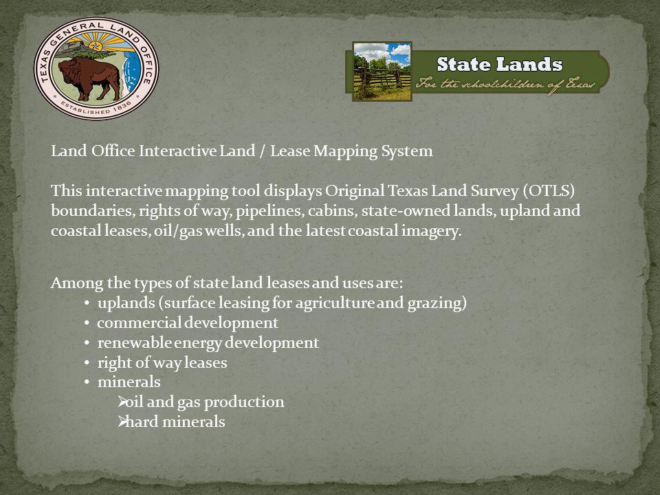 Among the types of state land leases and uses are: uplands (surface leasing for agriculture and grazing) commercial development renewable energy devel
