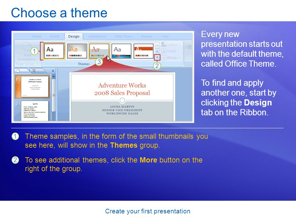 Create your first presentation Choose a theme Every new presentation starts out with the default theme, called Office Theme. To find and apply another