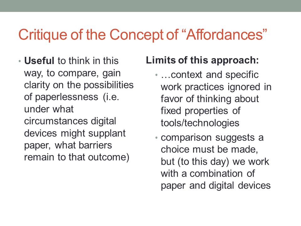 Critique of the Concept of Affordances Useful to think in this way, to compare, gain clarity on the possibilities of paperlessness (i.e.