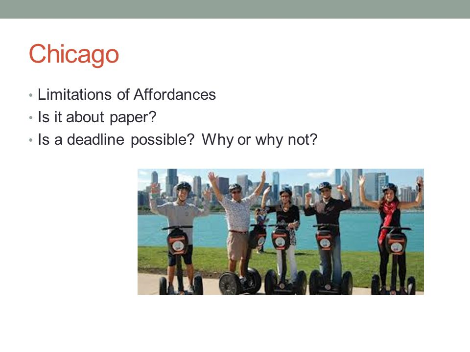 Chicago Limitations of Affordances Is it about paper Is a deadline possible Why or why not