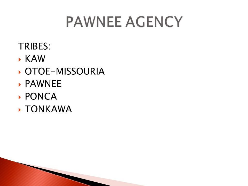TRIBES: KAW OTOE-MISSOURIA PAWNEE PONCA TONKAWA