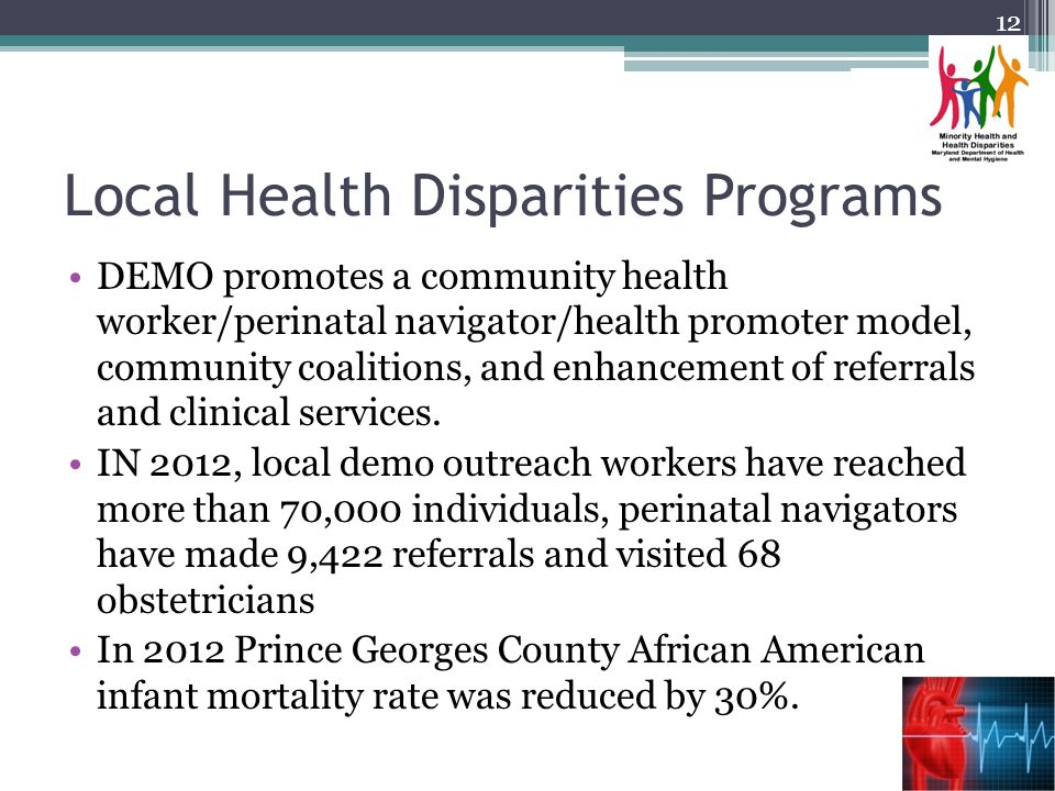 Local Health Disparities Programs DEMO promotes a community health worker/perinatal navigator/health promoter model, community coalitions, and enhancement of referrals and clinical services.