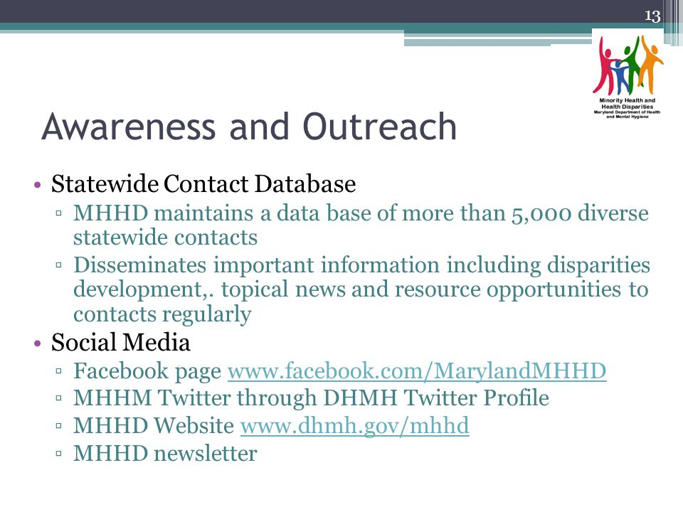Awareness and Outreach Statewide Contact Database MHHD maintains a data base of more than 5,000 diverse statewide contacts Disseminates important information including disparities development,.