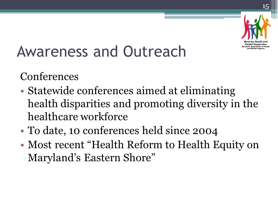 Awareness and Outreach Conferences Statewide conferences aimed at eliminating health disparities and promoting diversity in the healthcare workforce T