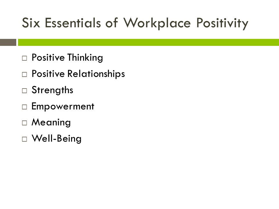 Six Essentials of Workplace Positivity Positive Thinking Positive Relationships Strengths Empowerment Meaning Well-Being