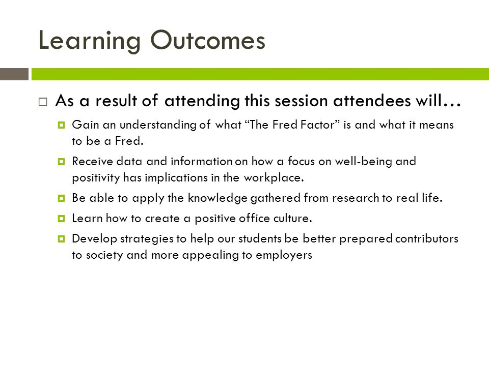 Learning Outcomes As a result of attending this session attendees will… Gain an understanding of what The Fred Factor is and what it means to be a Fred.