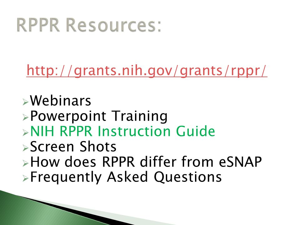 Webinars Powerpoint Training NIH RPPR Instruction Guide Screen Shots How does RPPR differ from eSNAP Frequently Asked Questions