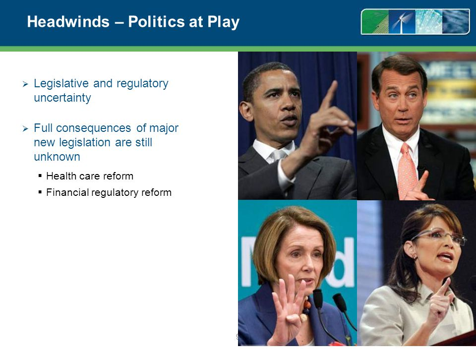Headwinds – Politics at Play Legislative and regulatory uncertainty Full consequences of major new legislation are still unknown Health care reform Financial regulatory reform 9