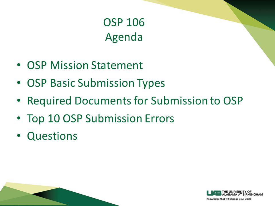 #7 NIH Application is Missing from the OSP Dropbox The OSP dropbox is how UAB research departments electronically submit SF424 federal proposal documentation to the OSP office.OSP dropbox The OSP dropbox allows Investigators to define submissions and upload files associated with electronic submissions.OSP dropbox The OSP dropbox will send an automatic email notification to OSP staff when grant submission files are ready to be picked up.OSP dropbox The OSP dropbox will send an automatic email notification to Investigators when the files have been retrieved.OSP dropbox Files are deleted from the from the OSP dropbox once submitted by an OSP Officer.OSP dropbox If you have a blazerid you have access to the OSP dropbox.OSP dropbox