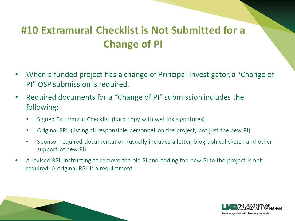 #10 Extramural Checklist is Not Submitted for a Change of PI When a funded project has a change of Principal Investigator, a Change of PI OSP submission is required.