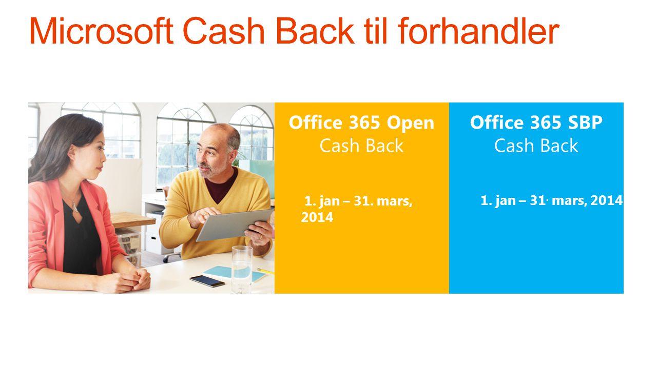 Office 365 Open Cash Back Office 365 SBP Cash Back 1. jan – 31. mars, 2014 1. jan – 31. mars, 2014
