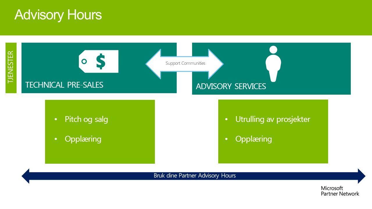 Advisory Hours TECHNICAL PRE-SALES ADVISORY SERVICES Support Communities Pitch og salg Opplæring Utrulling av prosjekter Opplæring