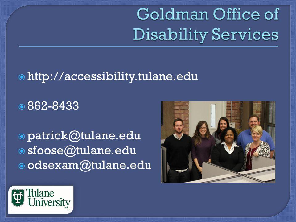 http://accessibility.tulane.edu 862-8433 patrick@tulane.edu sfoose@tulane.edu odsexam@tulane.edu
