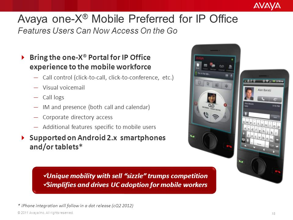 © 2011 Avaya Inc. All rights reserved. 18 Bring the one-X® Portal for IP Office experience to the mobile workforce Call control (click-to-call, click-