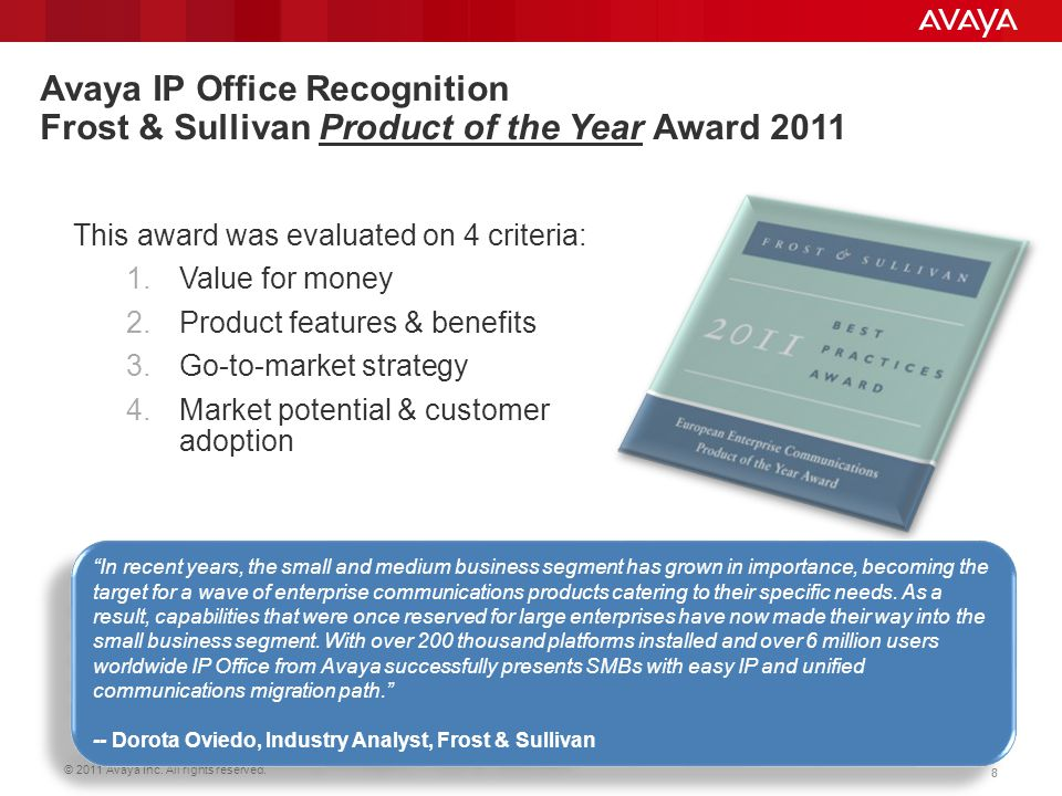 © 2011 Avaya Inc. All rights reserved. 88 Avaya IP Office Recognition Frost & Sullivan Product of the Year Award 2011 This award was evaluated on 4 cr