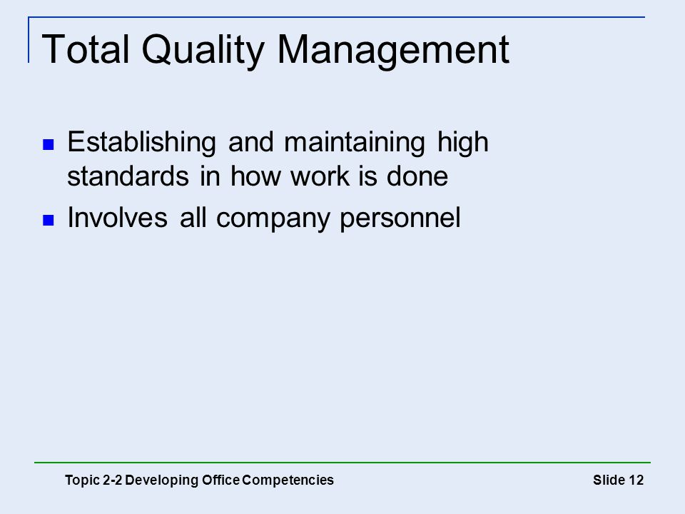 Slide 12 Total Quality Management Establishing and maintaining high standards in how work is done Involves all company personnel Topic 2-2 Developing