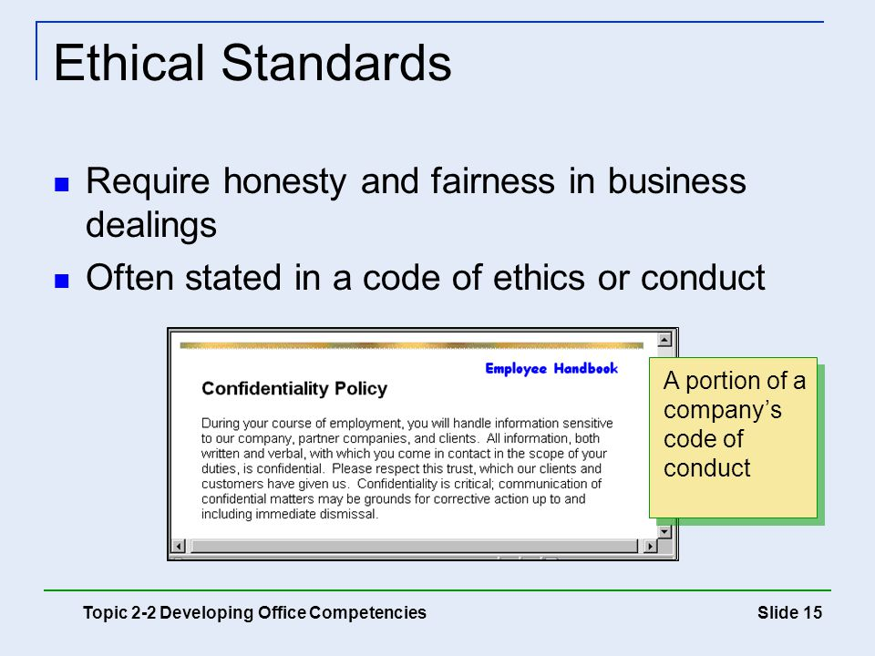 Slide 15 Ethical Standards Require honesty and fairness in business dealings Often stated in a code of ethics or conduct Topic 2-2 Developing Office C