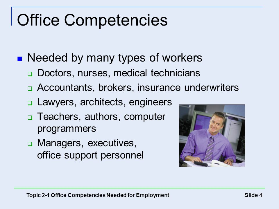 Slide 5 Key Areas Word processing Data processing Information management and transmission General managing and communicating Topic 2-1 Office Competencies Needed for Employment