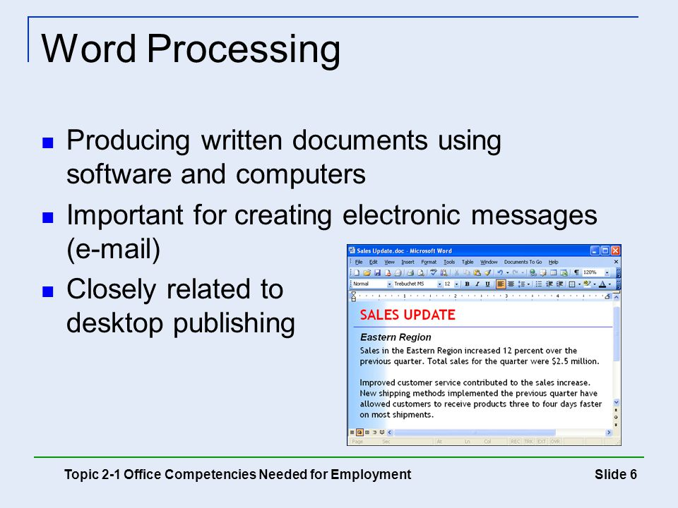Slide 6 Word Processing Producing written documents using software and computers Important for creating electronic messages (e-mail) Closely related t