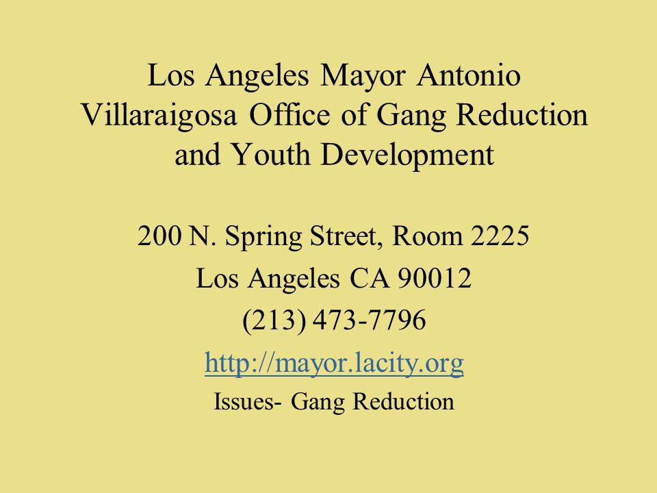 Los Angeles Mayor Antonio Villaraigosa Office of Gang Reduction and Youth Development 200 N. Spring Street, Room 2225 Los Angeles CA 90012 (213) 473-7
