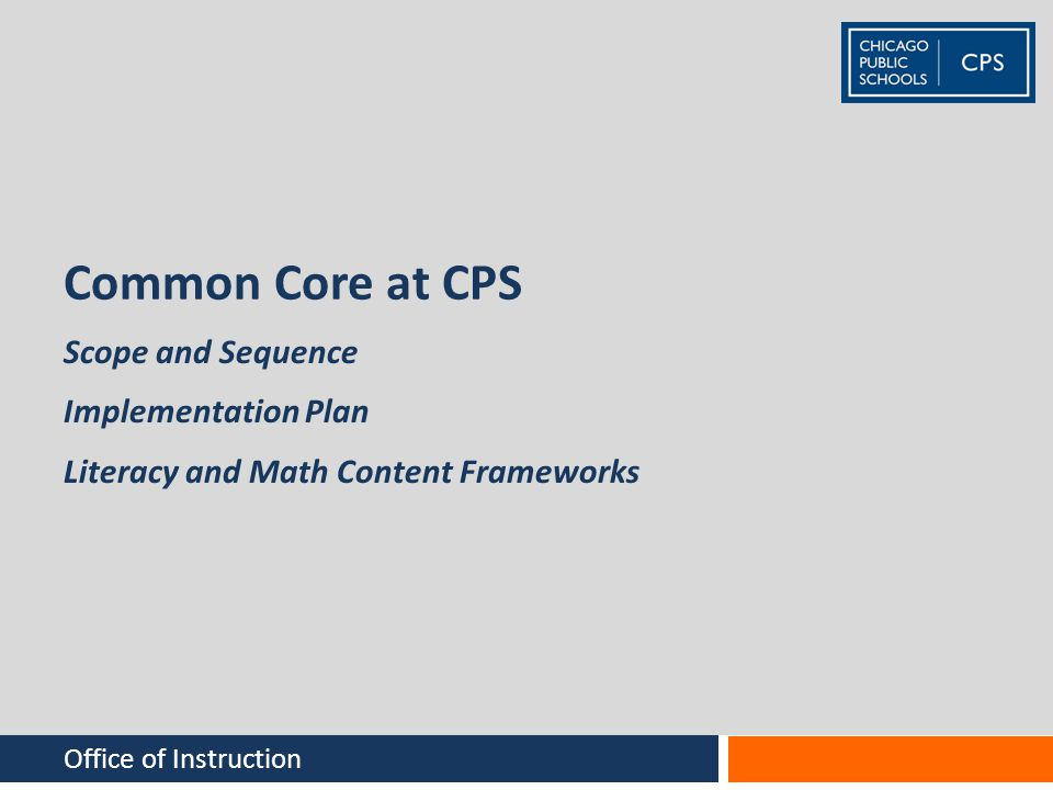 Common Core at CPS Office of Instruction Scope and Sequence Implementation Plan Literacy and Math Content Frameworks