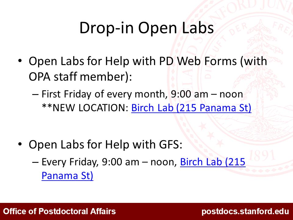 Office of Postdoctoral Affairs postdocs.stanford.edu Drop-in Open Labs Open Labs for Help with PD Web Forms (with OPA staff member): – First Friday of