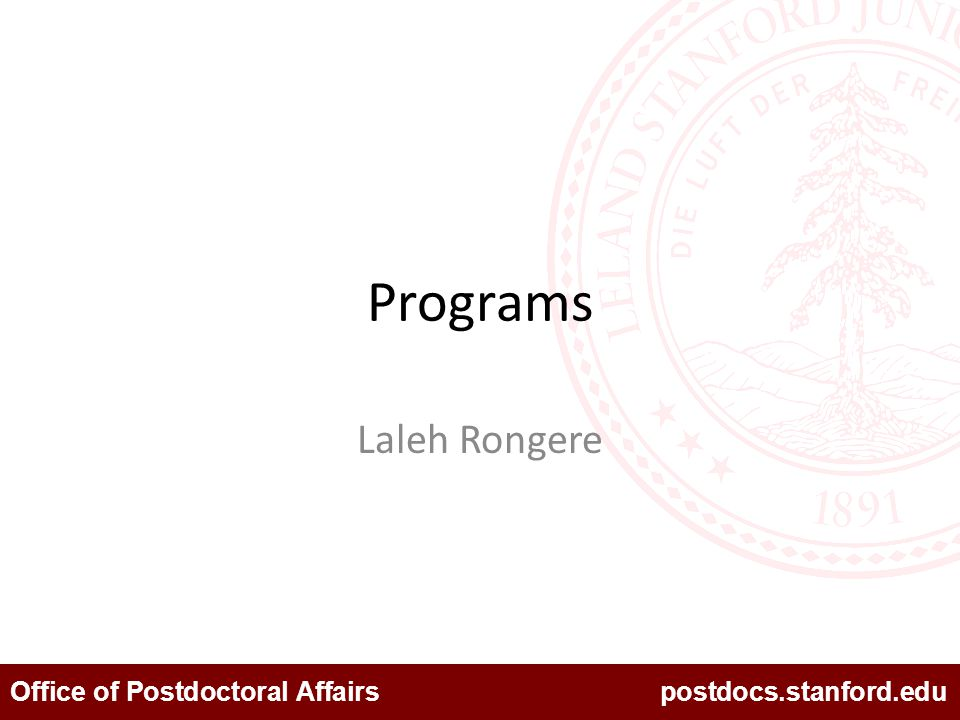 Office of Postdoctoral Affairs postdocs.stanford.edu Programs Laleh Rongere