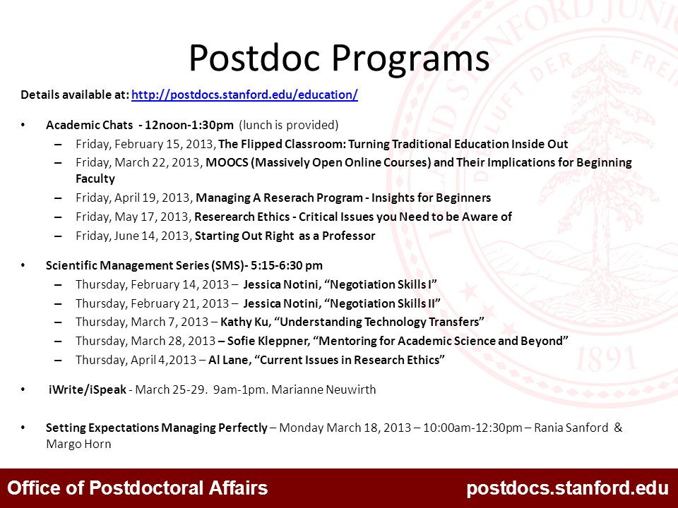 Office of Postdoctoral Affairs postdocs.stanford.edu Postdoc Programs Details available at: http://postdocs.stanford.edu/education/http://postdocs.sta